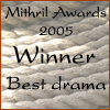 Mithril Award 2005 Co-Winner for Best Drama